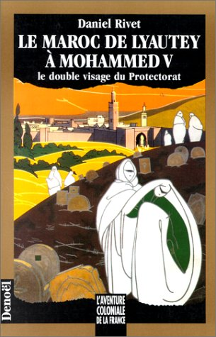 Maroc de Lyautey à Mohammed V (Le)