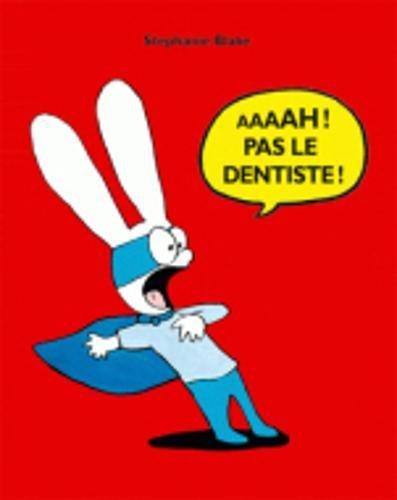 Aaaah ! Pas le dentiste !