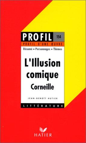 Illusion comique (1635-1636). (L'). Corneille