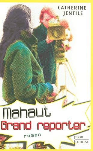 Mahaut, grand reporter