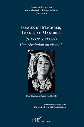 Images du Maghreb, images au Maghreb (XIXe-XXe siècles)