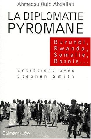 Diplomatie pyromane (Burundi, Rwanda, Somalie, Bosnie,...) (La)