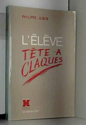 (L') ELEVE TETE A CLAQUES