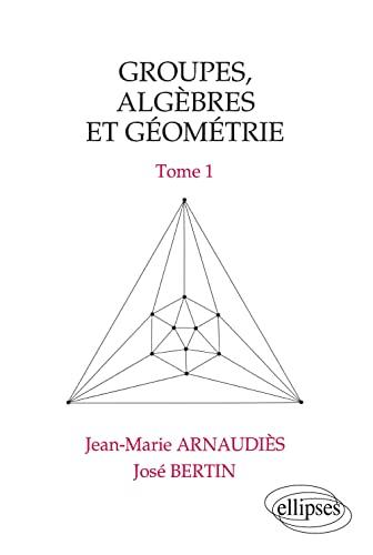 Groupes, Algèbres et Géométrie