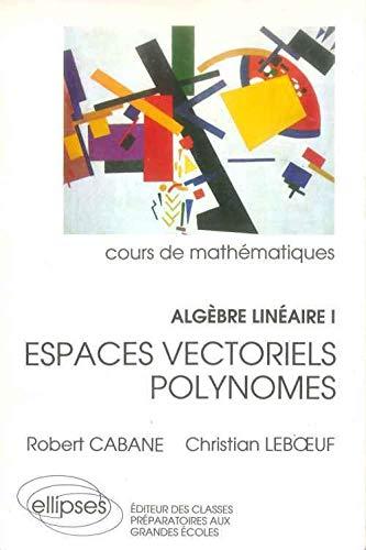 Espaces vectoriels, polynômes
