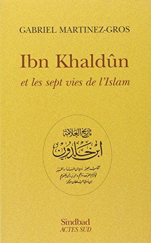 Ibn Khaldûn et les sept vies de l'Islam