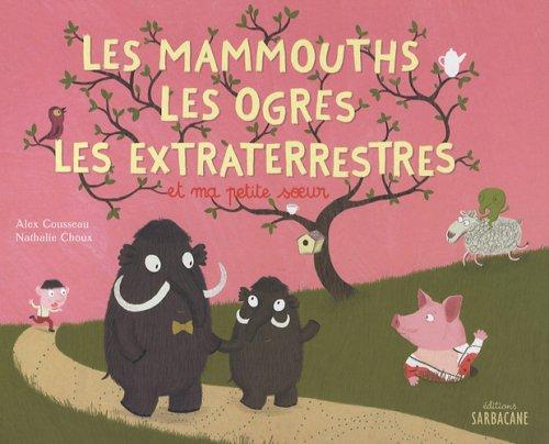 Les mammouths les ogres les extraterrestres et ma petite soeur
