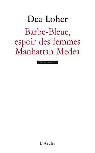 Barbe-Bleue, l'espoir des femmes ; Manhattan Medea
