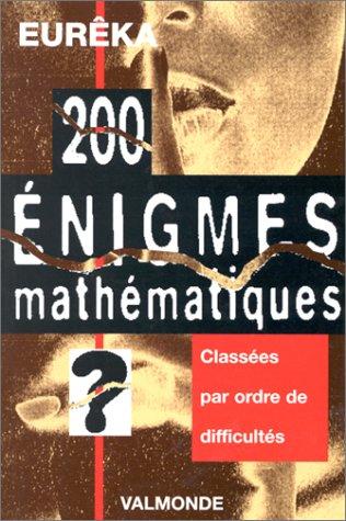 200 énigmes mathématiques d'Euréka