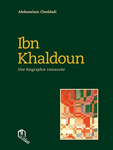 Ibn Khaldoun, une biographie romancée