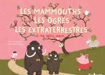 Mammouths, les ogres, les extraterrestres et ma petite soeur (Les)